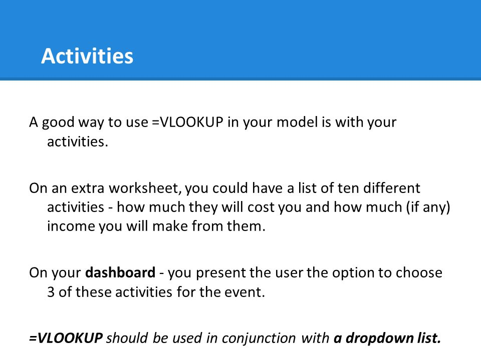 Activities A good way to use =VLOOKUP in your model is with your activities.