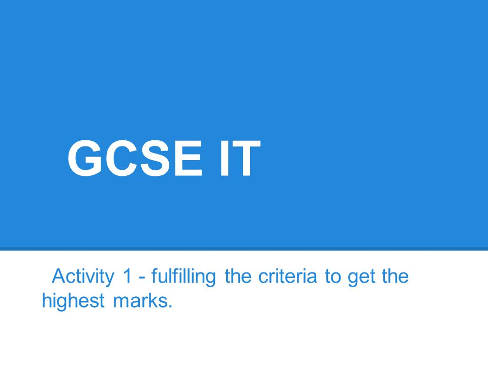 Activity 1 - fulfilling the criteria to get the highest marks.