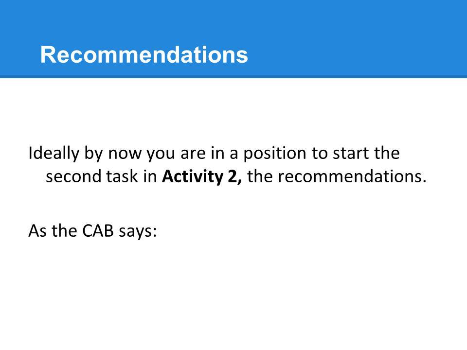 Recommendations Ideally by now you are in a position to start the second task in Activity 2, the recommendations.