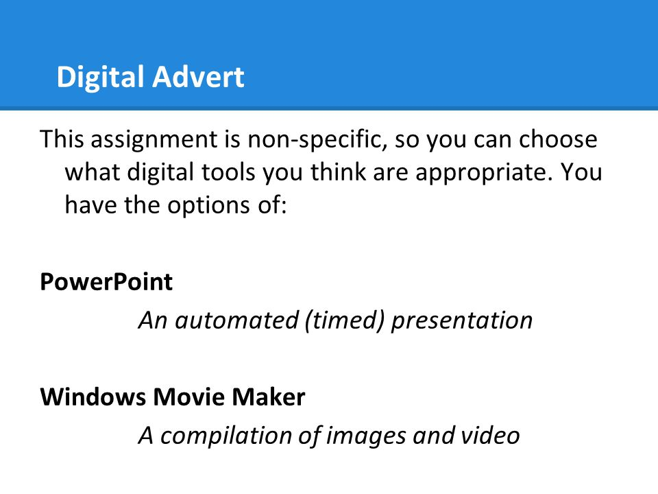 Digital Advert This assignment is non-specific, so you can choose what digital tools you think are appropriate. You have the options of: