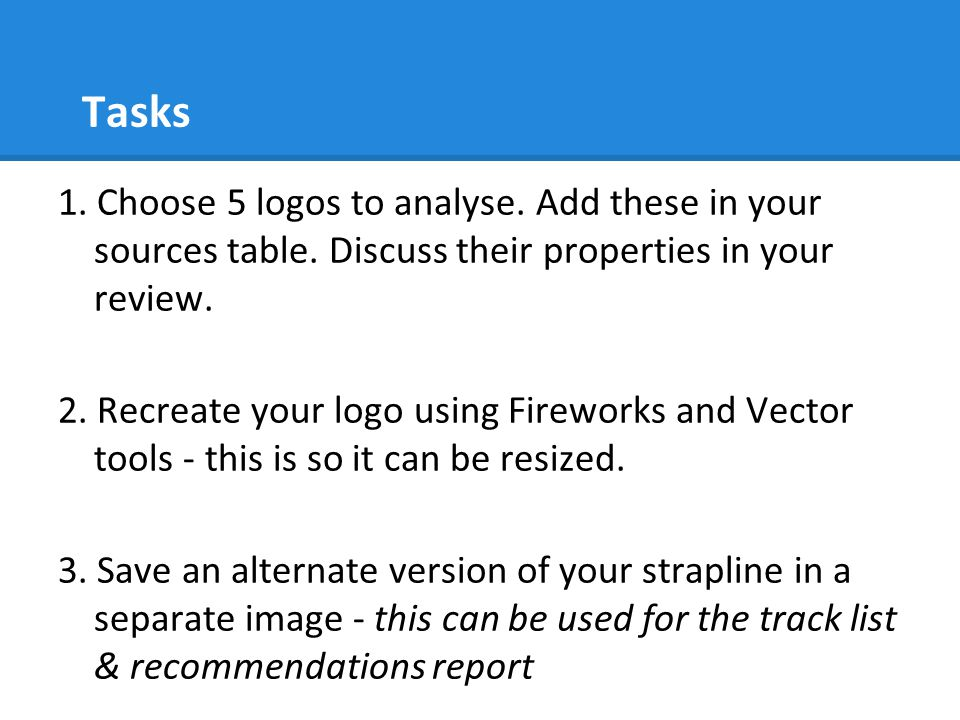 Tasks 1. Choose 5 logos to analyse. Add these in your sources table. Discuss their properties in your review.