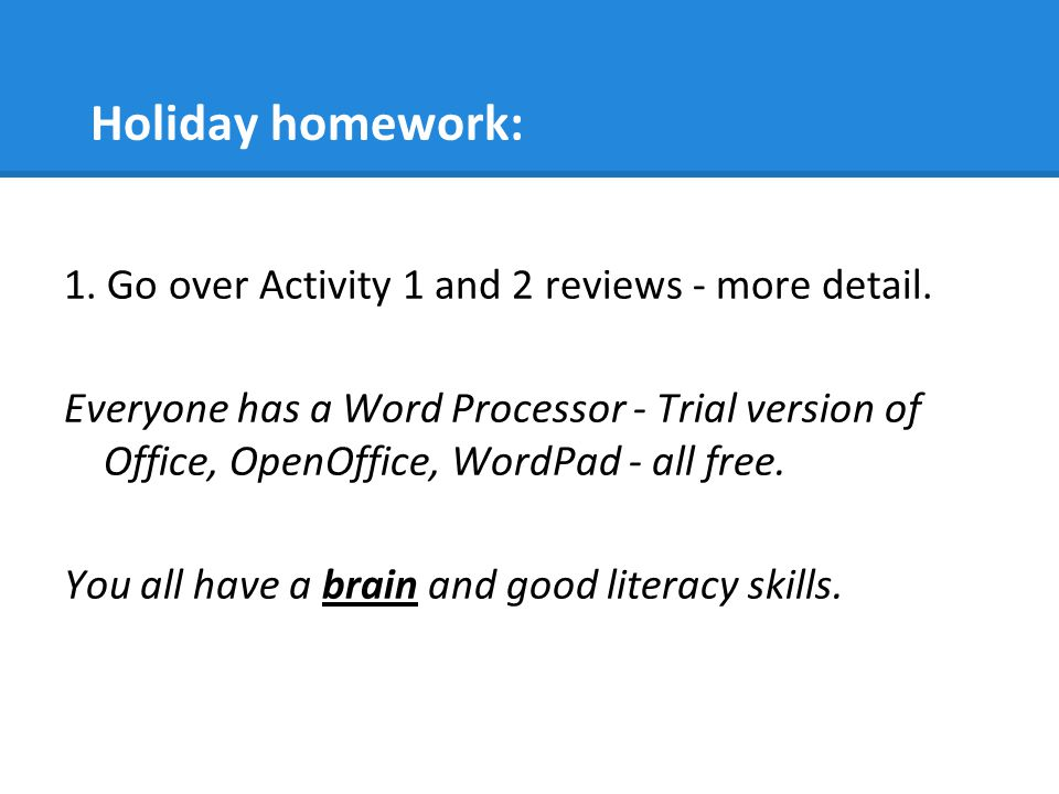 Holiday homework: 1. Go over Activity 1 and 2 reviews - more detail.