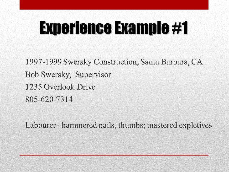 Experience Example #1 1997-1999 Swersky Construction, Santa Barbara, CA. Bob Swersky, Supervisor.