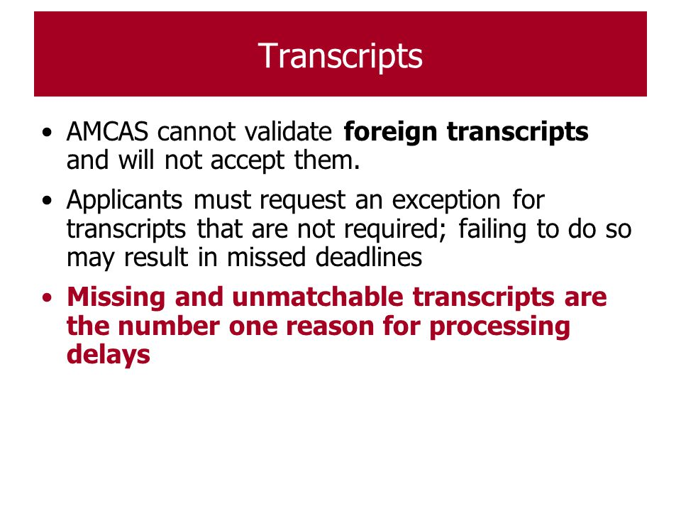 Transcripts AMCAS cannot validate foreign transcripts and will not accept them.