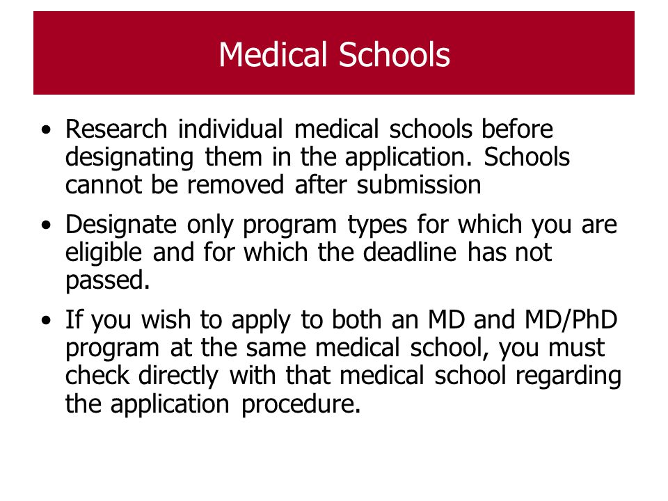 Medical Schools Research individual medical schools before designating them in the application. Schools cannot be removed after submission.