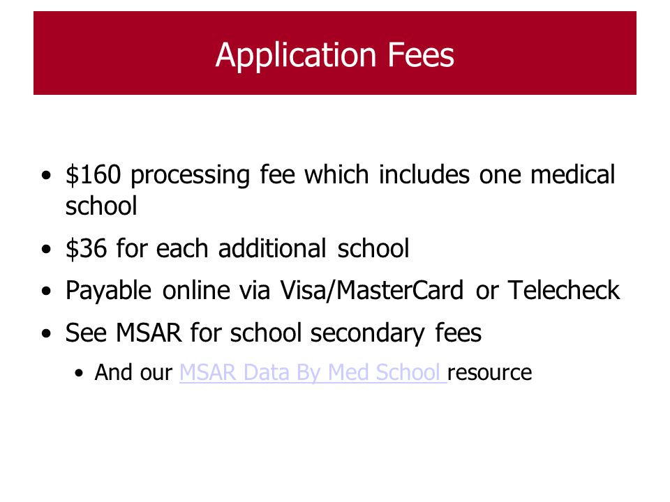 Application Fees $160 processing fee which includes one medical school