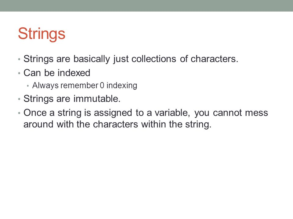 Strings Strings are basically just collections of characters.