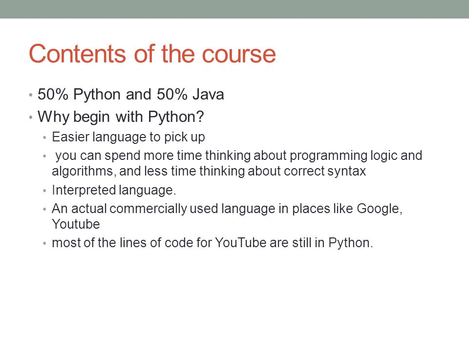 Contents of the course 50% Python and 50% Java Why begin with Python