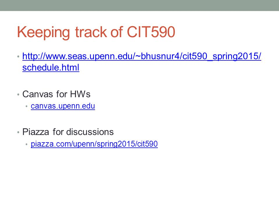 Keeping track of CIT590 http://www.seas.upenn.edu/~bhusnur4/cit590_spring2015/schedule.html. Canvas for HWs.