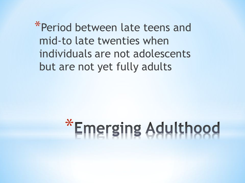 Period between late teens and mid-to late twenties when individuals are not adolescents but are not yet fully adults