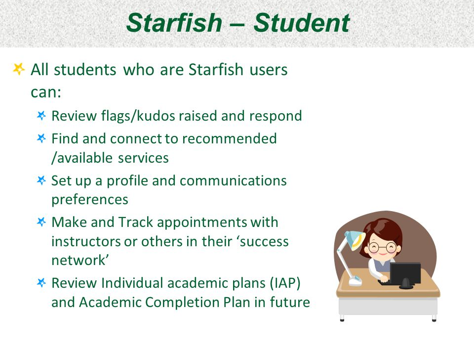 Starfish – Student All students who are Starfish users can: