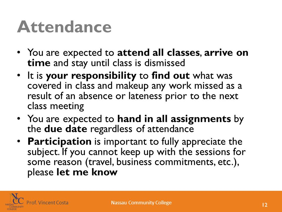 Attendance You are expected to attend all classes, arrive on time and stay until class is dismissed.
