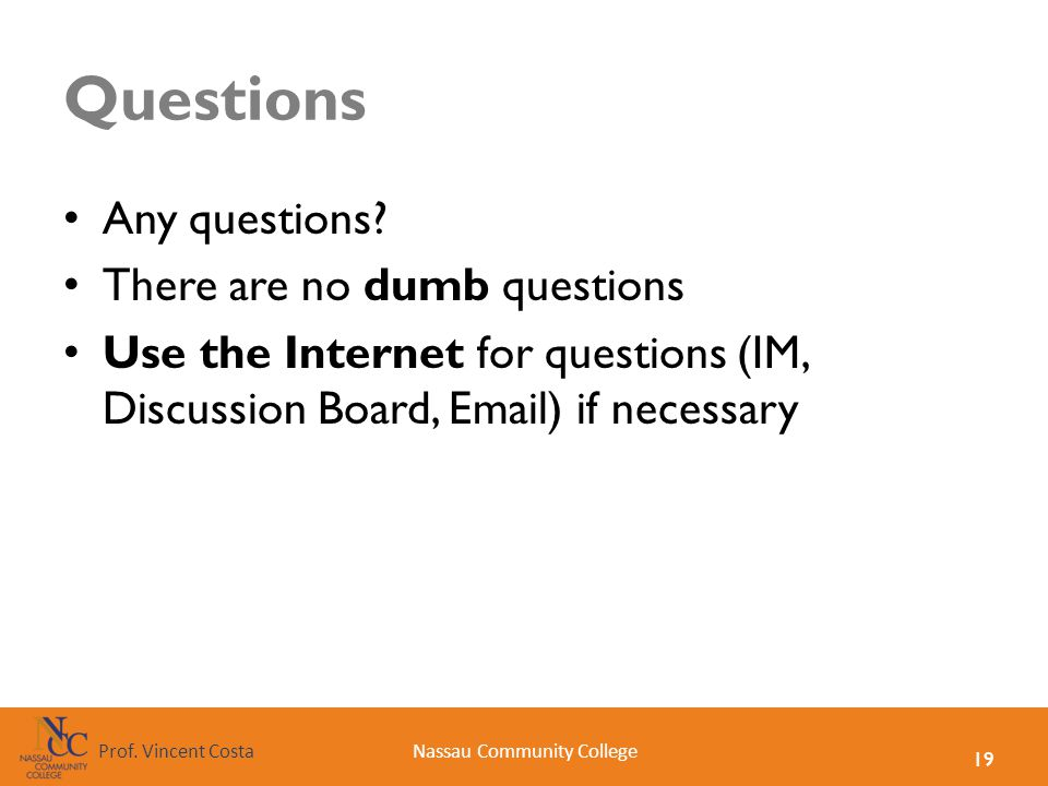 Questions Any questions There are no dumb questions