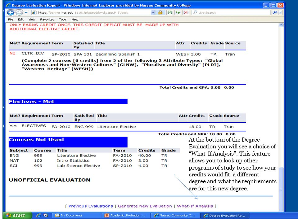 At the bottom of the Degree Evaluation you will see a choice of What-If Analysis . This feature allows you to look up other programs of study to see how your credits would fit a different degree and what the requirements are for this new degree.