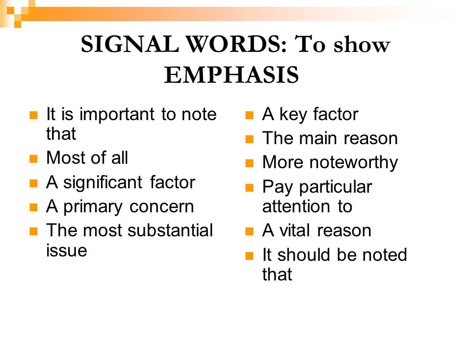 SIGNAL WORDS: To show EMPHASIS