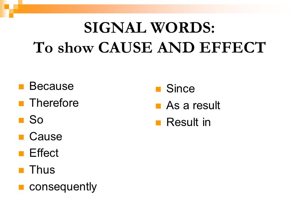 SIGNAL WORDS: To show CAUSE AND EFFECT