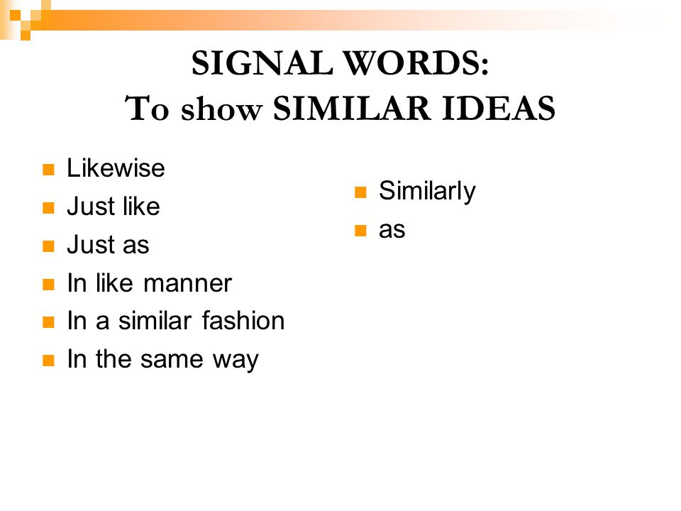 SIGNAL WORDS: To show SIMILAR IDEAS