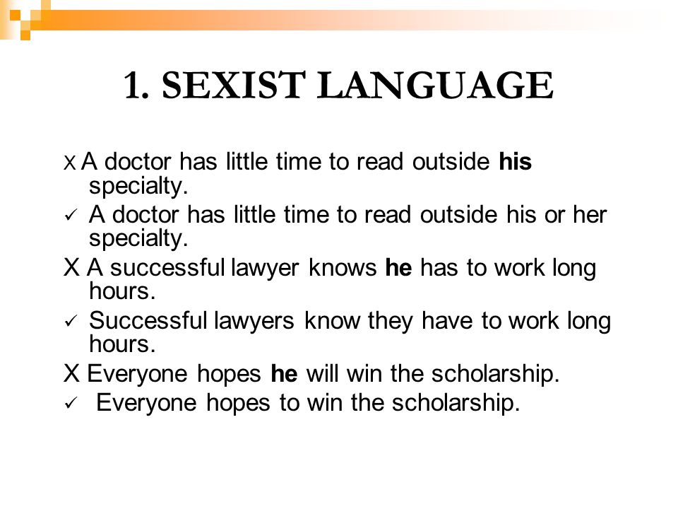 1. SEXIST LANGUAGE X A doctor has little time to read outside his specialty. A doctor has little time to read outside his or her specialty.