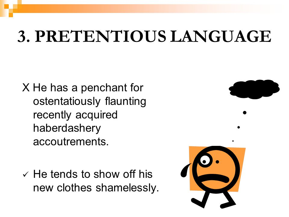 3. PRETENTIOUS LANGUAGE X He has a penchant for ostentatiously flaunting recently acquired haberdashery accoutrements.