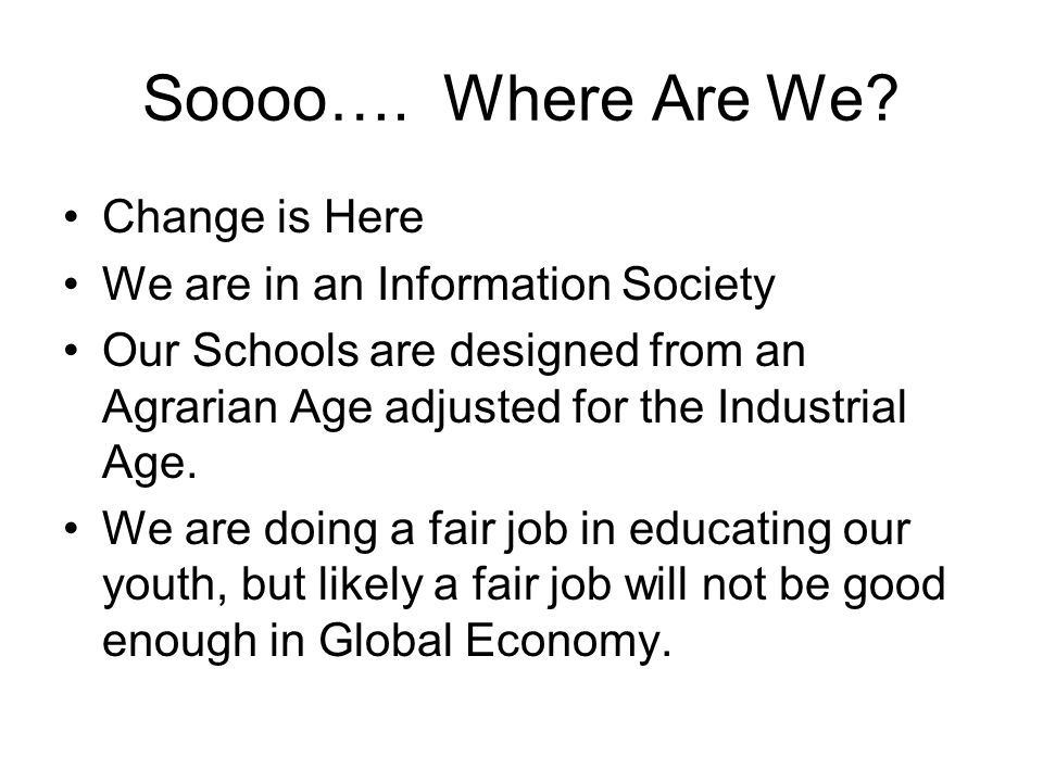 Soooo…. Where Are We Change is Here We are in an Information Society