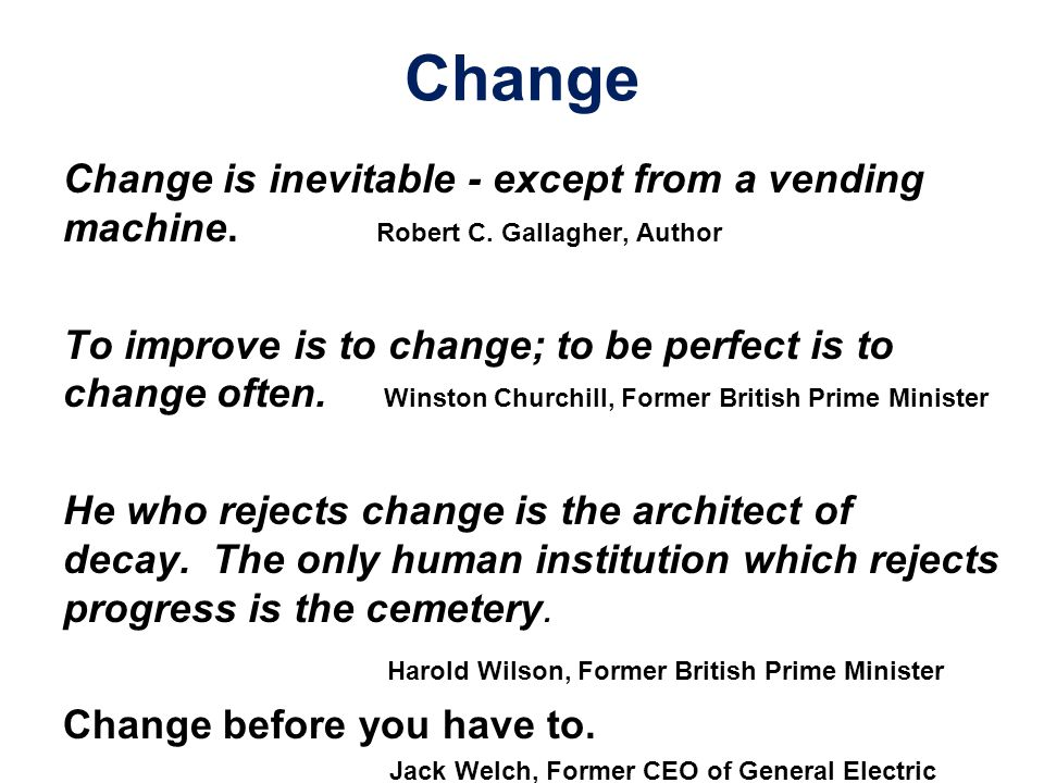 Change Change is inevitable - except from a vending machine. Robert C. Gallagher, Author.