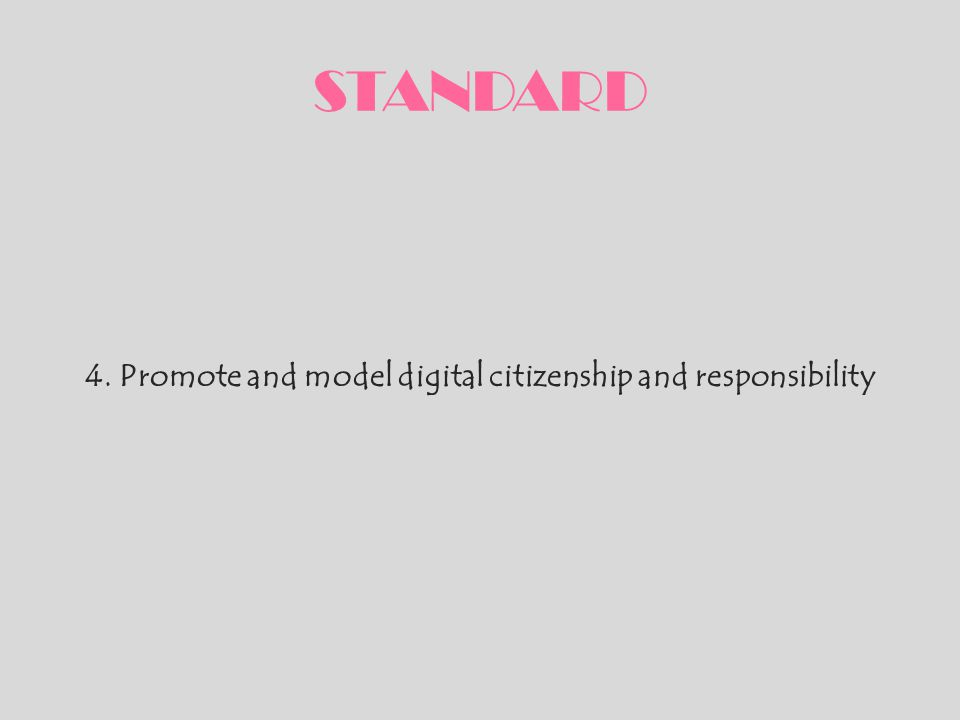 4. Promote and model digital citizenship and responsibility