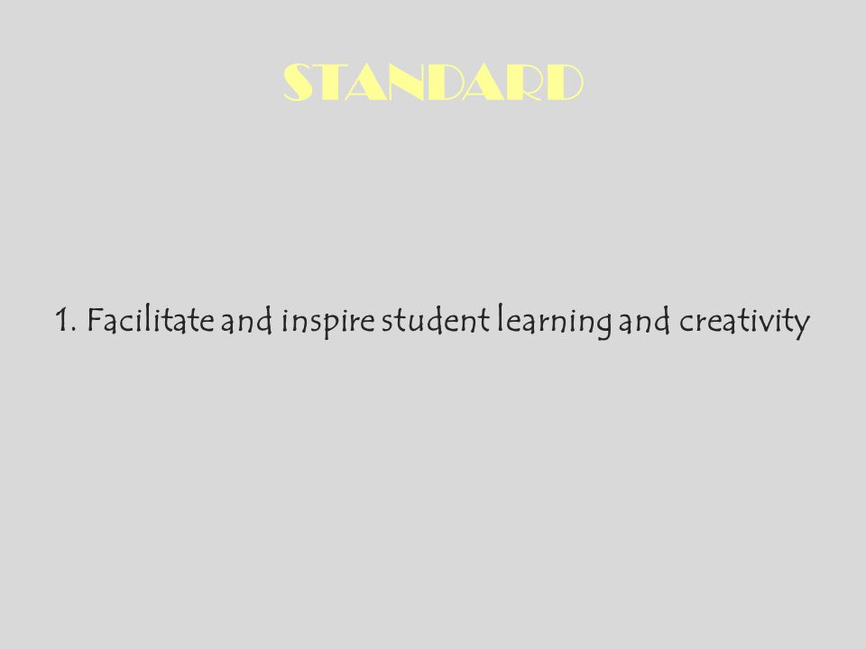 1. Facilitate and inspire student learning and creativity
