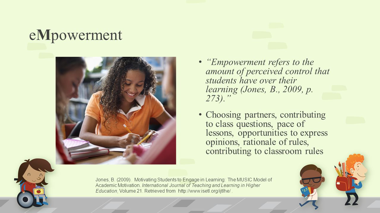 eMpowerment Empowerment refers to the amount of perceived control that students have over their learning (Jones, B., 2009, p. 273).