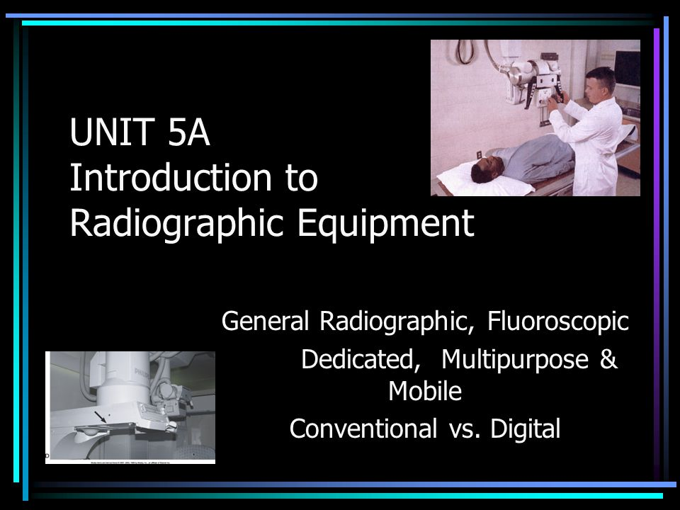 UNIT 5A Introduction to Radiographic Equipment