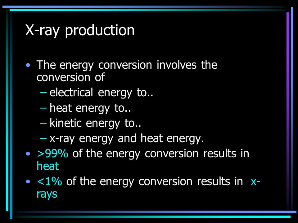 X-ray production The energy conversion involves the conversion of
