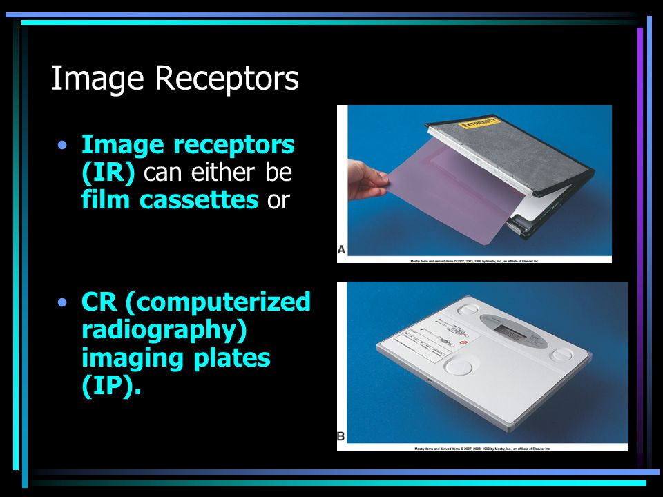 Image Receptors Image receptors (IR) can either be film cassettes or