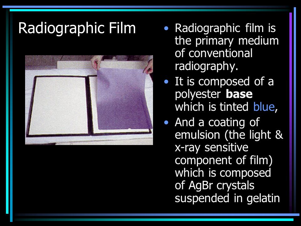 Radiographic Film Radiographic film is the primary medium of conventional radiography. It is composed of a polyester base which is tinted blue,