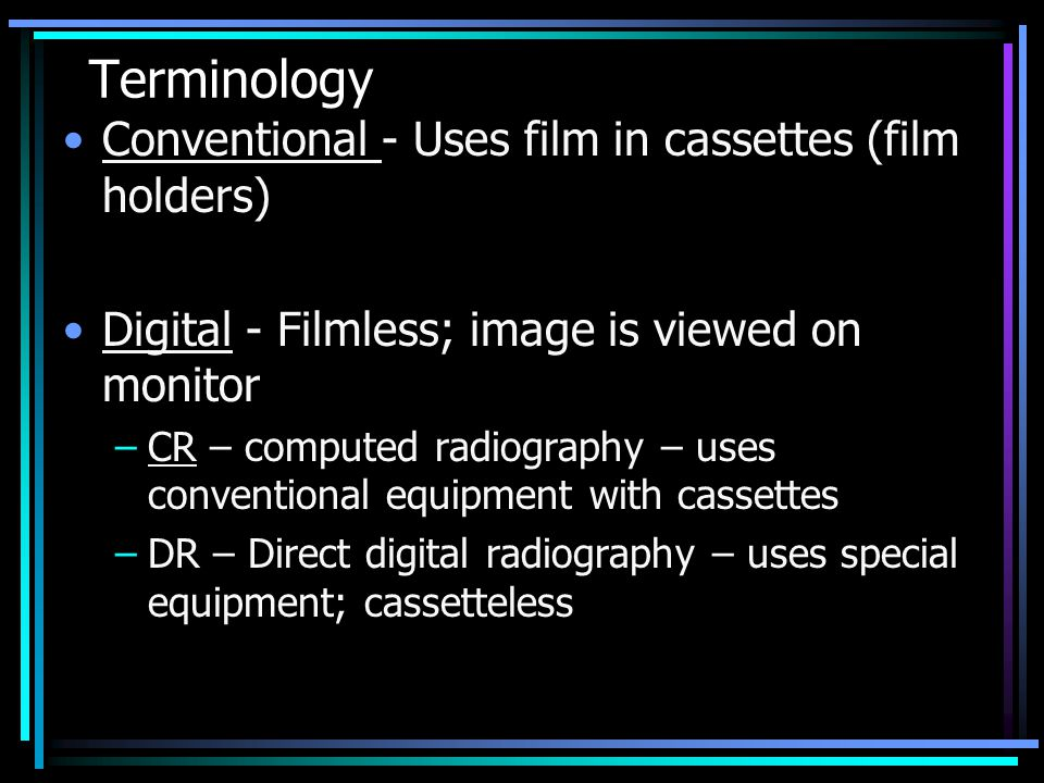 Terminology Conventional - Uses film in cassettes (film holders)