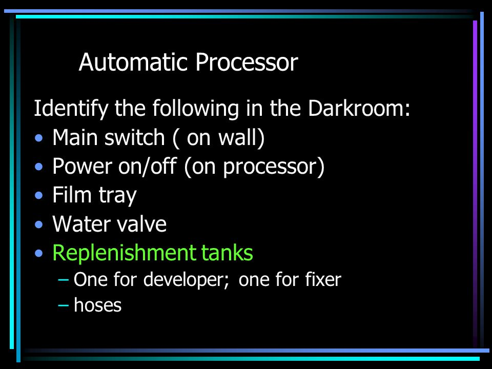 Automatic Processor Identify the following in the Darkroom: