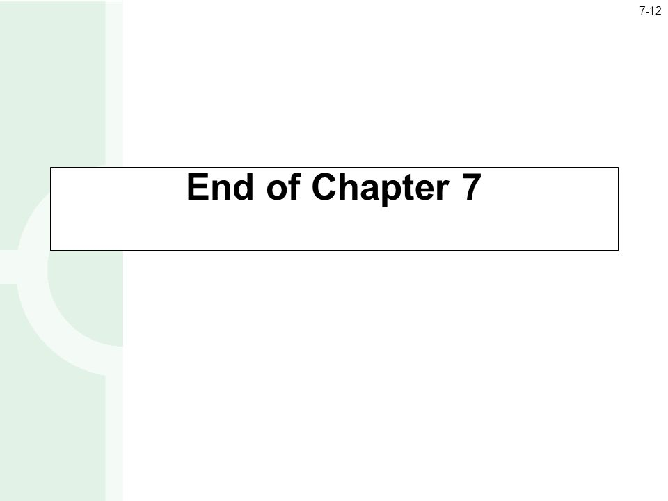 7-12 End of Chapter 7