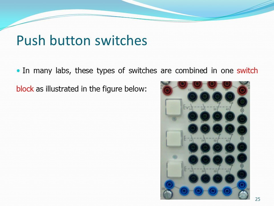 Push button switches In many labs, these types of switches are combined in one switch block as illustrated in the figure below: