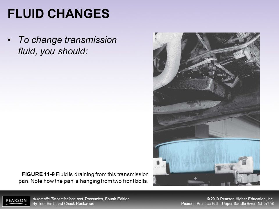 FLUID CHANGES To change transmission fluid, you should: