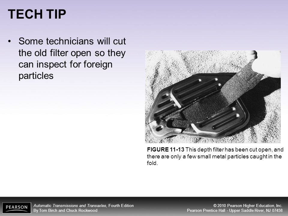 TECH TIP Some technicians will cut the old filter open so they can inspect for foreign particles.