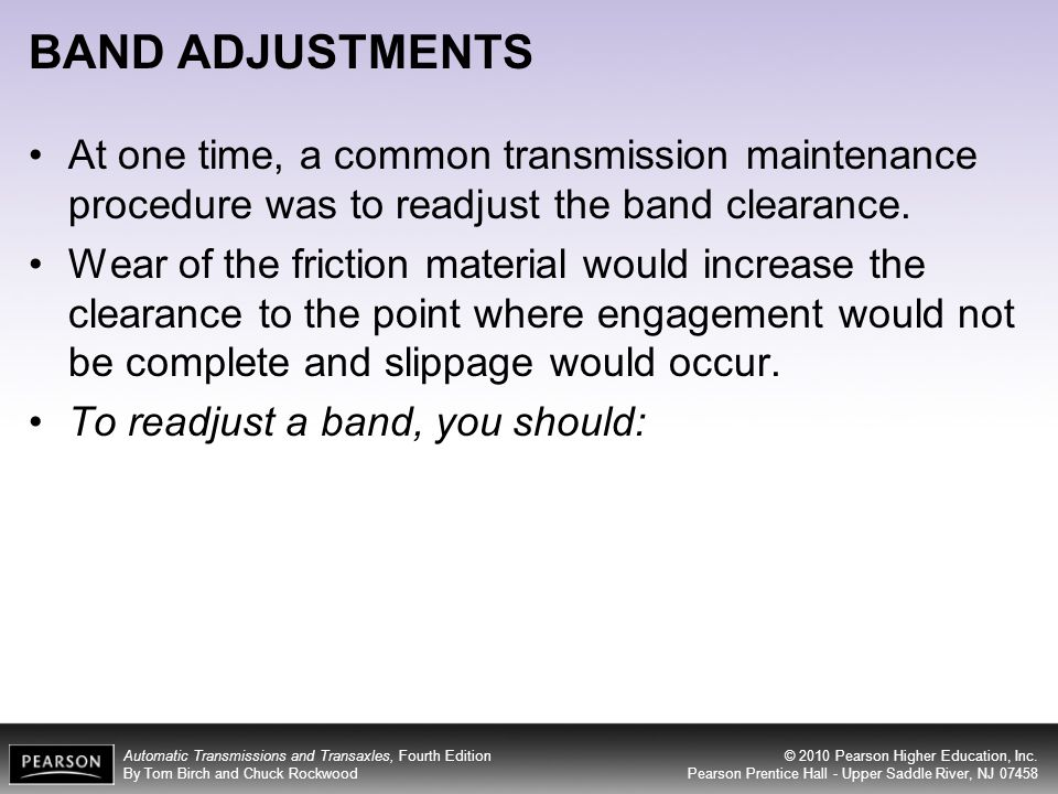 BAND ADJUSTMENTS At one time, a common transmission maintenance procedure was to readjust the band clearance.