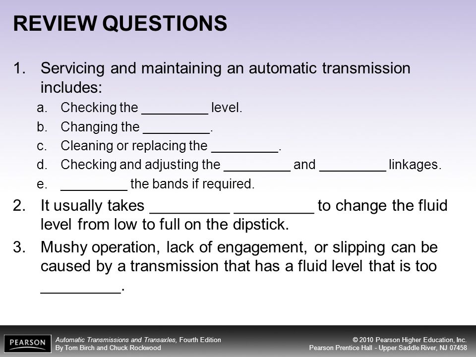 REVIEW QUESTIONS Servicing and maintaining an automatic transmission includes: Checking the _________ level.