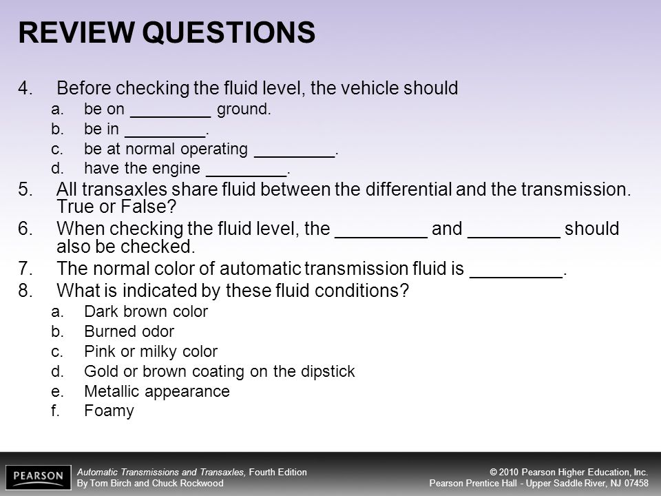 REVIEW QUESTIONS 4. Before checking the fluid level, the vehicle should. be on _________ ground. be in _________.