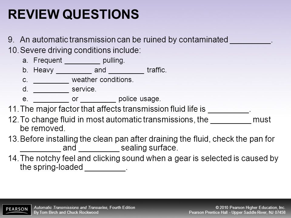 REVIEW QUESTIONS An automatic transmission can be ruined by contaminated _________. Severe driving conditions include: