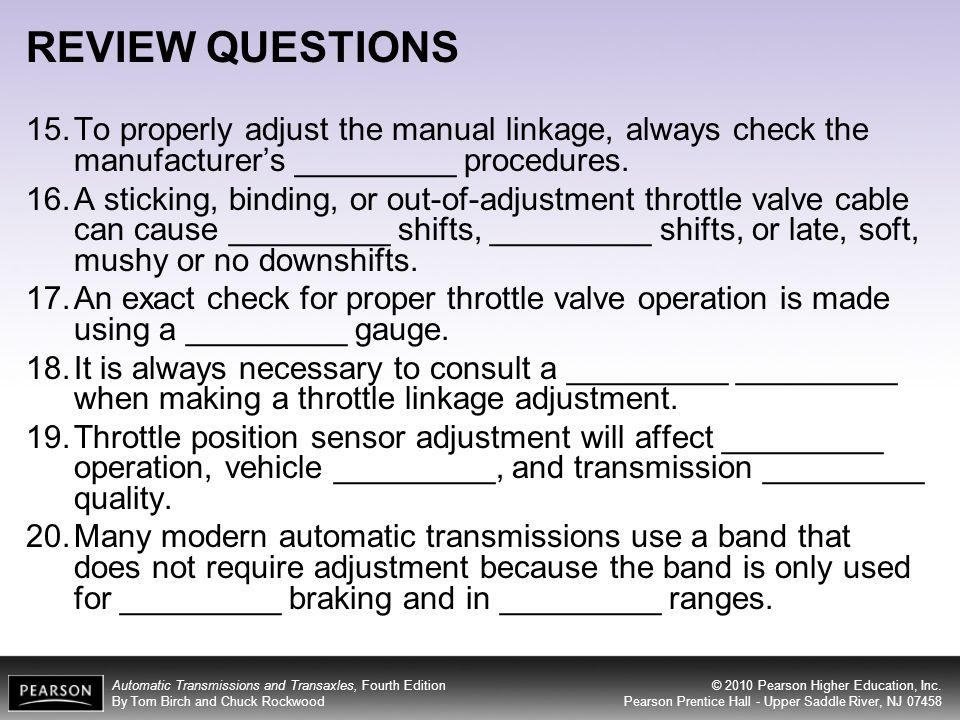 REVIEW QUESTIONS To properly adjust the manual linkage, always check the manufacturer's _________ procedures.
