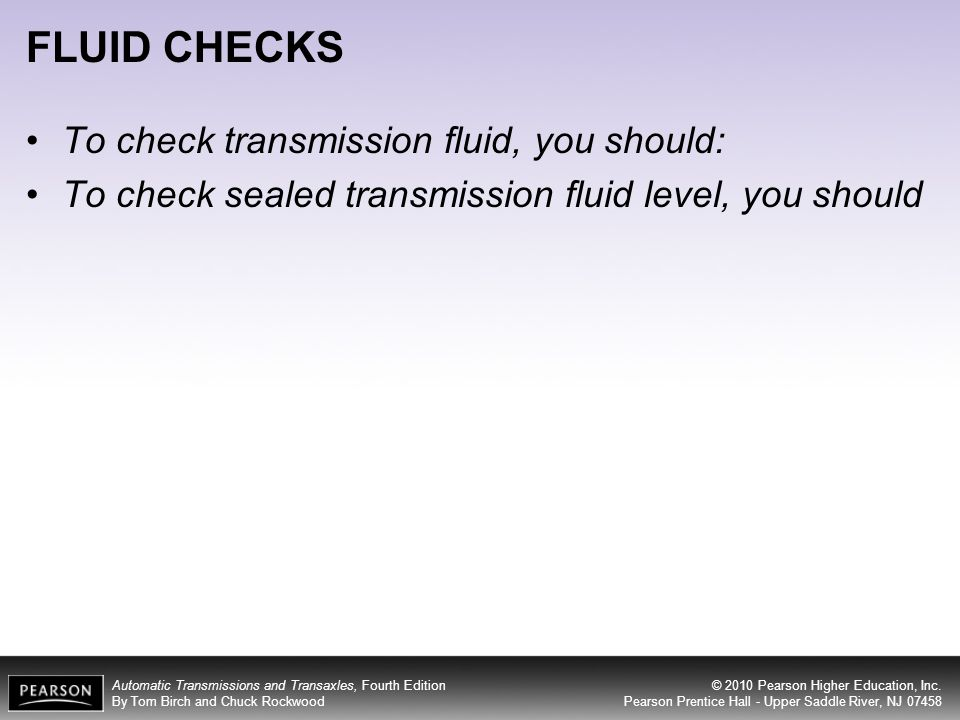 FLUID CHECKS To check transmission fluid, you should: