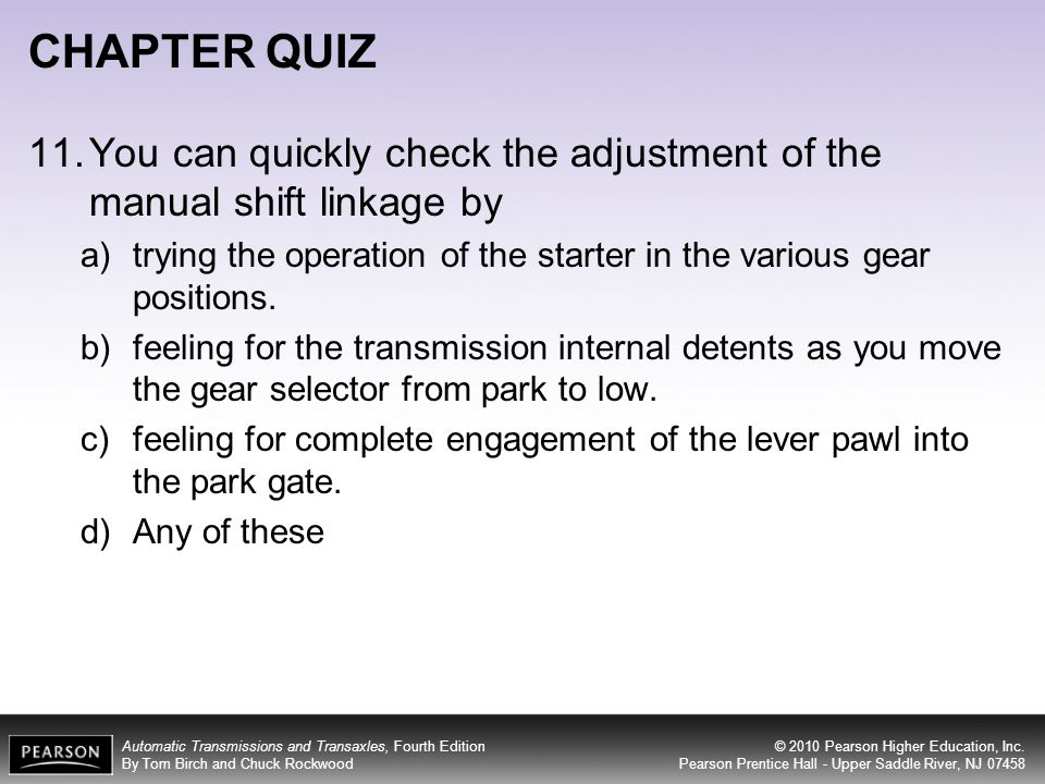 CHAPTER QUIZ 11. You can quickly check the adjustment of the manual shift linkage by.