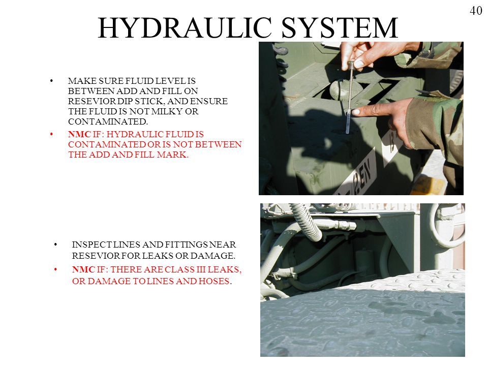 HYDRAULIC SYSTEM 40. MAKE SURE FLUID LEVEL IS BETWEEN ADD AND FILL ON RESEVIOR DIP STICK, AND ENSURE THE FLUID IS NOT MILKY OR CONTAMINATED.