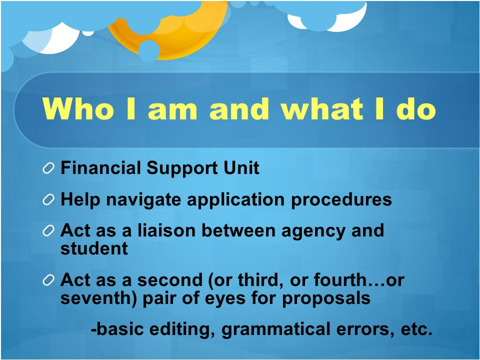 Who I am and what I do Financial Support Unit