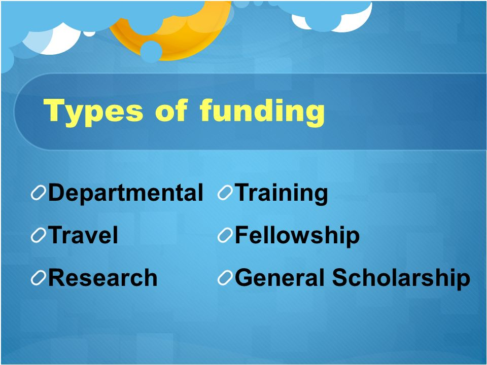 Types of funding Departmental Travel Research Training Fellowship