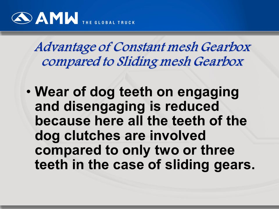 Advantage of Constant mesh Gearbox compared to Sliding mesh Gearbox