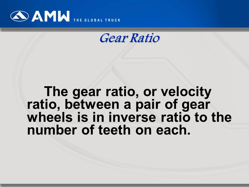 Gear Ratio The gear ratio, or velocity ratio, between a pair of gear wheels is in inverse ratio to the number of teeth on each.